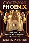 Clockwork Phoenix 3: New Tales of Beauty and Strangeness