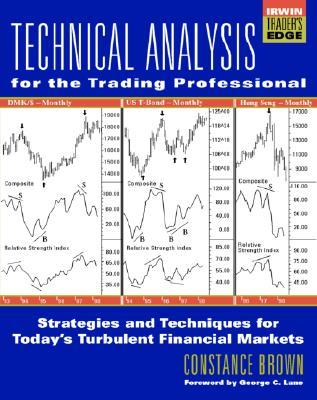 Technical Analysis for the Trading Professional: Strategies and Techniques  for Today's Turbulent Financial Markets by Constance Brown