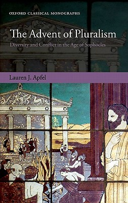 The Advent of Pluralism: Diversity and Conflict in the Age of Sophocles