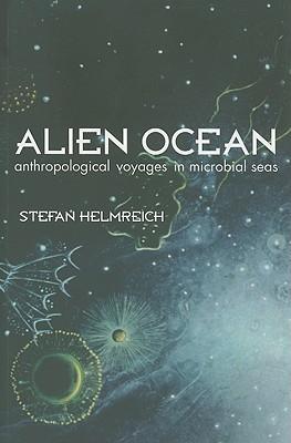 Alien Ocean: Anthropological Voyages in Microbial Seas