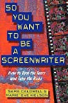 So You Want to Be a Screenwriter: How to Face the Fears and Take the Risks