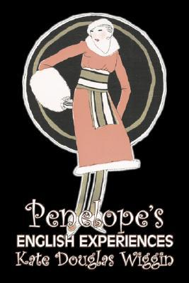 Penelope's English Experiences by Kate Douglas Wiggin, Fiction, Historical, United States, People & Places, Readers - Chapter Books