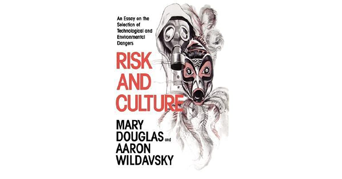 risk and culture an essay on the selection of technological and  risk and culture an essay on the selection of technological and environmental dangers by mary douglas