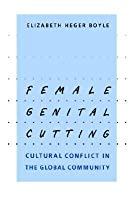 Female Genital Cutting: Cultural Conflict in the Global Community