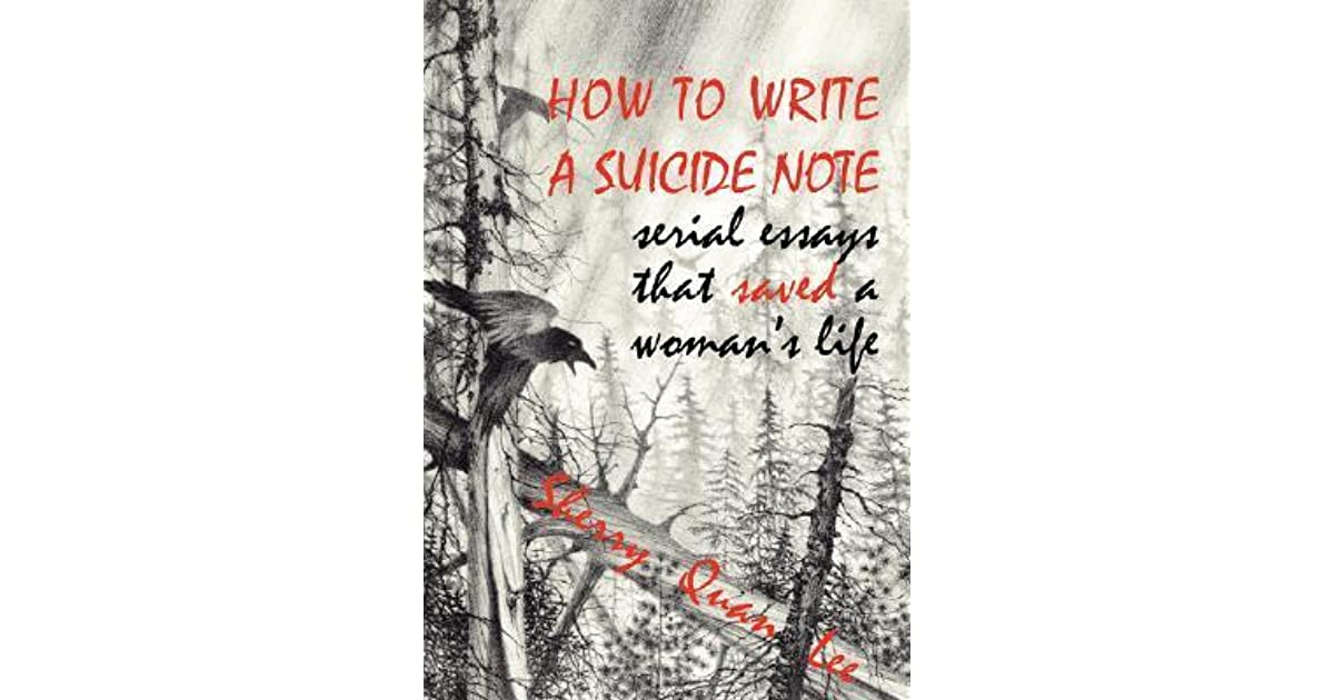 writing a suicide note How to write a suicide note: serial essays that saved a woman's life - ebook written by sherry quan lee read this book using google play books app on your pc.
