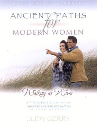 Ancient Paths for Modern Women- Book 2: WALKING AS WIVES (Ancient Paths for Modern Women)