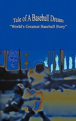 Tale of a Baseball Dream: World's Greatest Baseball Story