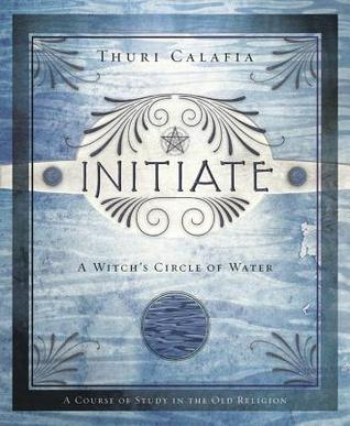 Initiate: A Witch's Circle of Water