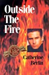 Outside the Fire by Catherine Berlin