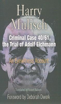 Criminal Case 4061 The Trial Of Adolf Eichmann An
