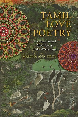 Tamil Love Poetry The Five Hundred Short Poems of the Ainkurunuru
