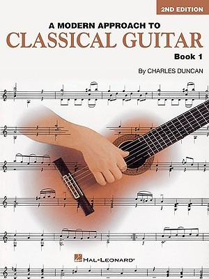 A Modern Approach to Classical Guitar, Book 1 by Charles Duncan