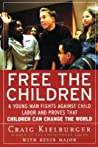 Free the Children: A Young Man Fights Against Child Labor and Proves that Children Can Change the World