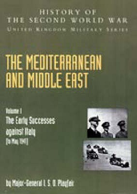 The Mediterranean And Middle East: The Early Successes Against Italy (To May 1941), Official Campaign History V. I (History Of The Second World War: United Kingdom Military)