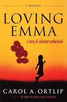 Loving Emma: A Story of Reluctant Motherhood