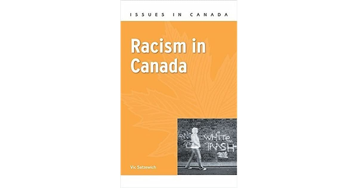 racism canada Free essay: when things have commenced are they able to come to a halt many people in this world wonder if racism will ever stop according to the.