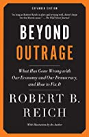 Beyond Outrage (Expanded Edition): What has gone wrong with our economy and our democracy, and how to fix it