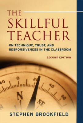 The Skillful Teacher On Technique, Trust, and Responsiveness in the Classroom