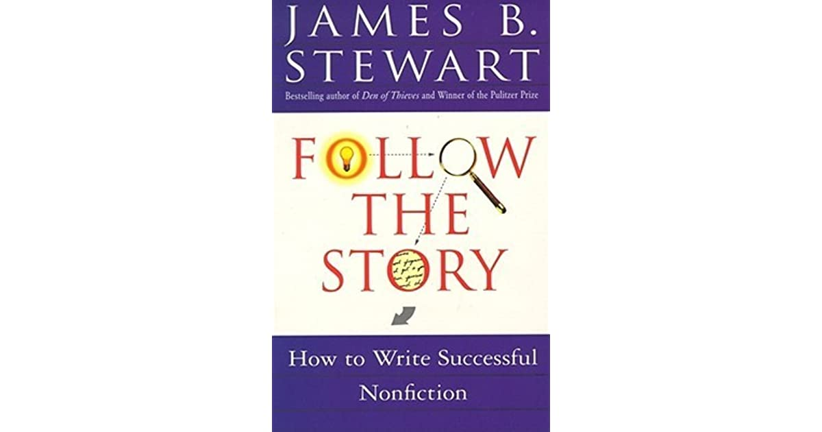 Follow the Story: How to Write Successful Nonfiction by James B  Stewart
