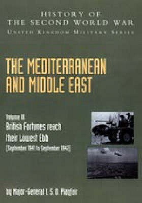 The Mediterranean And Middle East: (September 1941 To September 1942) British Fortunes Reach Their Lowest Ebb, Official Campaign Histor V. Iii (History ... Second World War: United Kingdom Military)