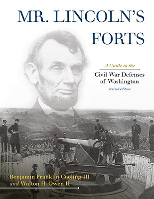 Mr. Lincoln's Forts: A Guide to the Civil War Defenses of Washington