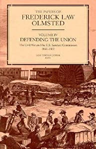 The Papers of Frederick Law Olmsted: Defending the Union: The Civil War and the U.S. Sanitary Commission, 1861-1863