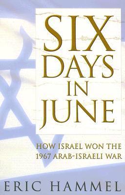 Six Days in June: How Israel Won the 1967 Arab-Israeli War by Eric