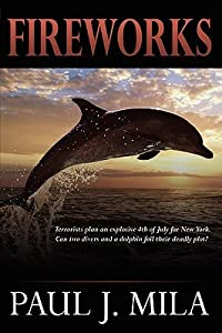 Fireworks: Terrorists Have Planned an Explosive July 4th for New York. Can Two Divers and a Dolphin Foil Their Deadly Plot?