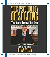 The Psychology of Selling: The Art of Closing Sales