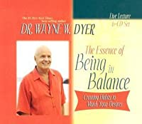 The Essence of Being In Balance 6-CD: Creating Habits to Match Your Desires