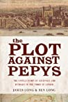 The Plot Against Pepys. The Thrilling Untold Story of Espionage and Intrigue in the Tower of London