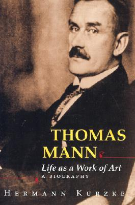 Thomas Mann: Life as a Work of Art: A Biography