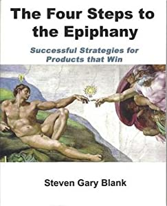 The Four Steps to the Epiphany: Successful Strategies for Startups That Win