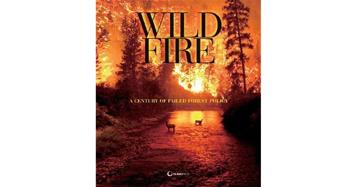 The Wildfire Reader A Century of Failed Forest Policy
