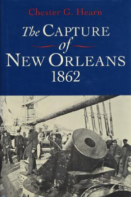 The Capture of New Orleans, 1862 by Chester G. Hearn