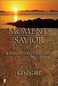 Moments with the Savior: A Devotional Life of Christ (Moments with the Savior) (Moments with the Savior Series)