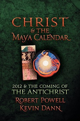 Christ and the Maya Calendar: 2012 and the Coming of the Antichrist
