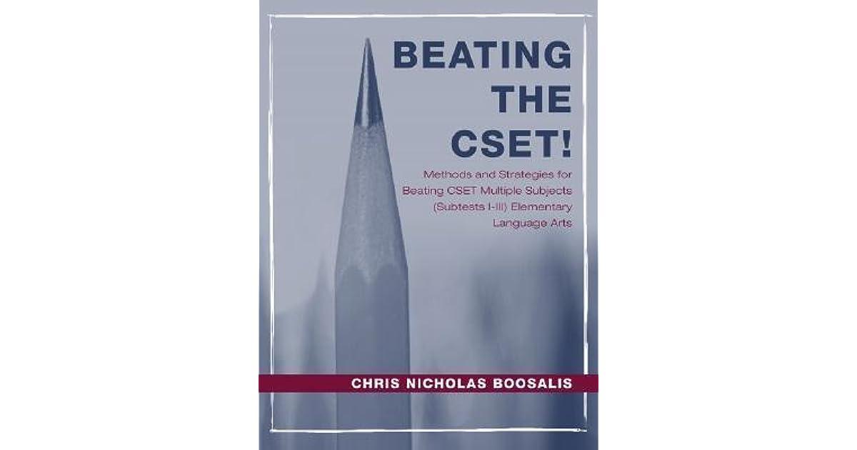Beating The Cset Methods And Strategies For Beating Cset Multiple Subjects Subtests I Iii Elementary Language Arts By Chris Nicholas Boosalis
