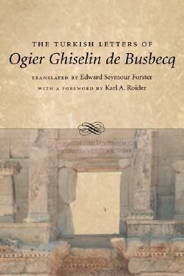 The Turkish Letters of Ogier Ghiselin de Busbecq: A Biography