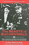 The Beasts of Buchenwald: Karl & Ilse Koch, Human-Skin Lampshades, and the War-Crimes Trial of the Century (Buchenwald Trilogy, #1)