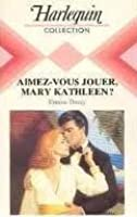Don't Play Games  - Aimez-vous jouer, Mary Kathleen ?