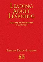 Leading Adult Learning: Supporting Adult Development in Our Schools