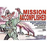 Mission Accomplished: Wicked Cartoons By America's Most Wanted Political Cartoonists