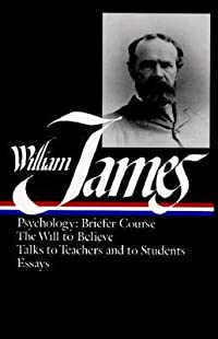 Writings 1878–1899: Psychology: Briefer Course / The Will to Believe / Talks to Teachers and to Students / Essays