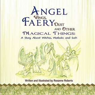 Angel Wings, Faery Dust and Other Magical Things: A Story about Witches, Warlocks and Such