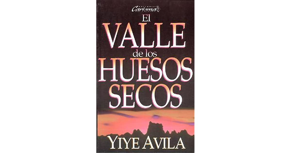 libro el valle de los huesos secos yiye avila