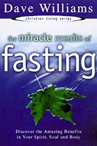 The Miracle Results of Fasting: Discover the Amazing Benefits in Your Spirit, Soul, and Body
