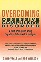 Overcoming Obsessive Compulsive Disorder: A Self-Help Guide Using Cognitive Behavioral Techniques