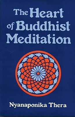The Heart of Buddhist Meditation: a handbook of mental training based on the the buddha's way of mindfulness, With an Anthology of Relevant Texts translated from the Pali and Sanskrit.