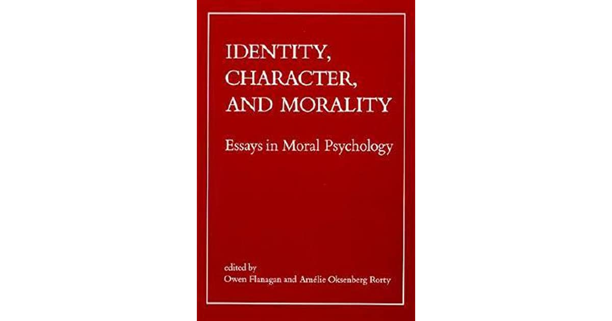 identity character and morality essays in moral psychology by  identity character and morality essays in moral psychology by owen j flanagan